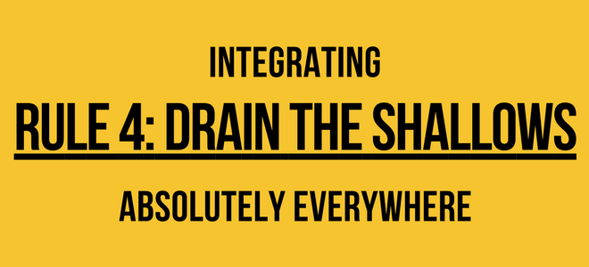 Integrating Rule 4: Drain the Shallows Absolutely Everywhere