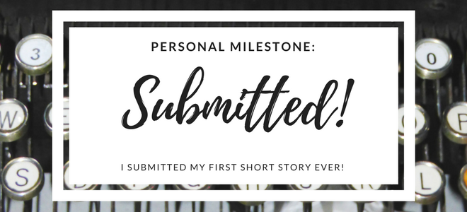 Submitted - Personal Milestone: I Submitted My First Short Story Ever!